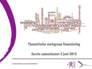 Thematische werkgroep financiering Eerste samenkomst 3 juni 2013