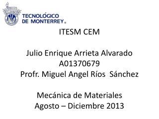 ITESM CEM Julio Enrique Arrieta Alvarado A01370679 Profr . Miguel  A ngel  Ríos  Sánchez