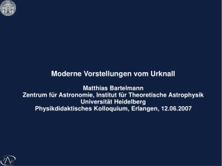 Moderne Vorstellungen vom Urknall Matthias Bartelmann