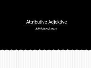 Attributive Adjektive