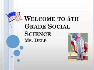 Welcome to 5th Grade Social Science Ms. Delp