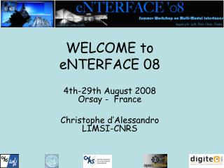 WELCOME to eNTERFACE 08 4th-29th August 2008 Orsay -  France Christophe d'Alessandro LIMSI-CNRS