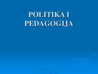 POLITIKA I PEDAGOGIJA