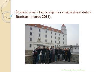 Študenti smeri Ekonomija na raziskovalnem delu v Bratislavi (marec 2011).