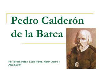 Pedro Calder�n de la Barca