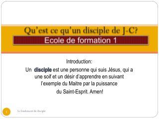 Qu'est ce qu'un disciple de J-C? Ecole de formation 1
