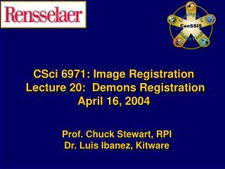 CSci 6971: Image Registration  Lecture 20:  Demons Registration April 16, 2004