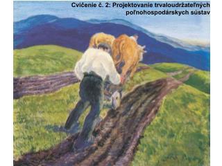 Cvičenie č. 2: Projektovanie trvaloudržateľných poľnohospodárskych sústav