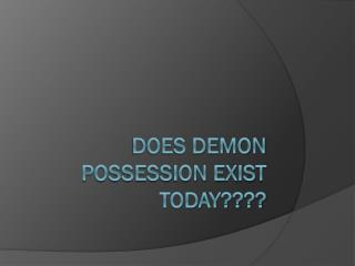 Does Demon Possession Exist Today????