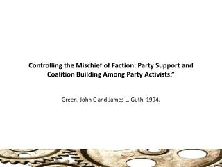 Controlling the Mischief of Faction: Party Support and Coalition Building Among Party Activists.""