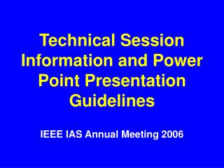 Technical Session Information and Power Point Presentation Guidelines