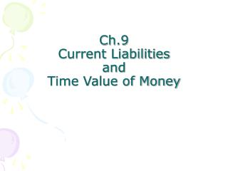 Ch.9 Current Liabilities and Time Value of Money