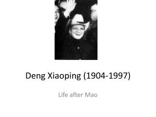 Deng Xiaoping (1904-1997)