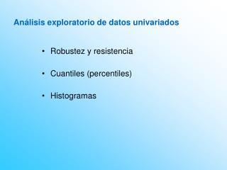 Robustez y resistencia Cuantiles (percentiles)  Histogramas