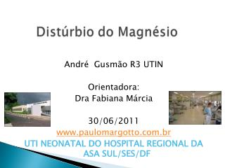 André  Gusmão R3 UTIN Orientadora: Dra Fabiana Márcia 30/06/2011 paulomargotto.br