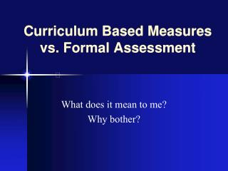 Curriculum Based Measures vs. Formal Assessment