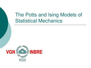 The Potts and Ising Models of Statistical Mechanics