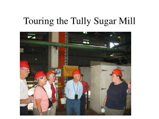 Touring the Tully Sugar Mill