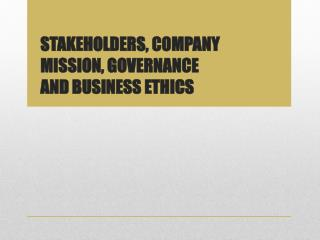 STAKEHOLDERS, COMPANY MISSION, GOVERNANCE AND BUSINESS ETHICS