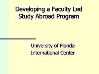Developing a Faculty Led Study Abroad Program