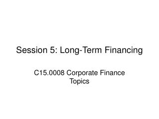 Session 5: Long-Term Financing