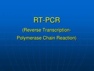 RT-PCR (Reverse Transcription- Polymerase Chain Reaction)