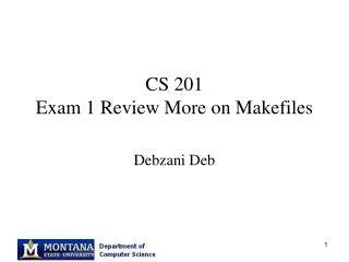 CS 201 Exam 1 Review More on Makefiles
