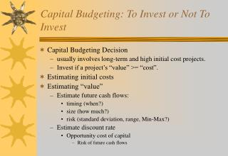 Capital Budgeting: To Invest or Not To Invest