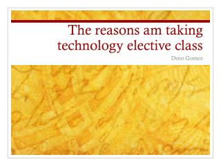The reasons am taking technology elective class