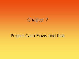 Chapter 7 Project Cash Flows and Risk