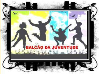 BALCÃO DA JUVENTUDE
