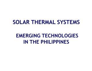 SOLAR THERMAL SYSTEMS  EMERGING TECHNOLOGIES IN THE PHILIPPINES
