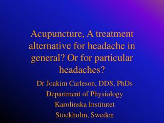 Acupuncture, A treatment alternative for headache in general? Or for particular headaches?