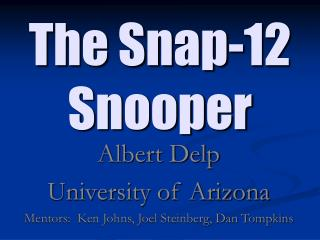 The Snap-12 Snooper