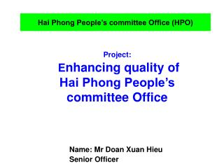 Project:  E nhancing quality of             Hai Phong People's    committee Office