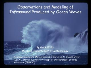 Observations and Modeling of Infrasound Produced by Ocean Waves