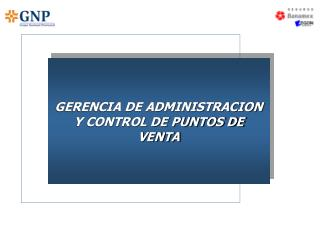 GERENCIA DE ADMINISTRACION Y CONTROL DE PUNTOS DE VENTA