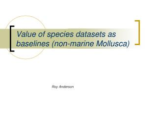 Value of species datasets as baselines (non-marine Mollusca)