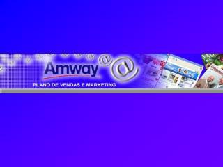 AMWAY Um negócio próprio, bem sucedido, seguro e rentável