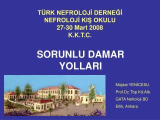 TÜRK NEFROLOJİ DERNEĞİ NEFROLOJİ KIŞ OKULU 27-30 Mart 2008 K.K.T.C.