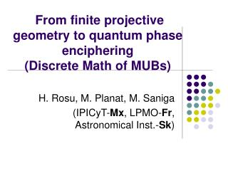 From finite projective geometry to quantum phase enciphering (Discrete Math of MUBs)