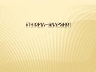 Ethiopia--- SnapSHot