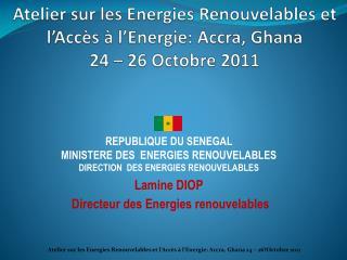 Atelier sur les Energies Renouvelables et l'Accès à l'Energie: Accra, Ghana 24 – 26 Octobre 2011