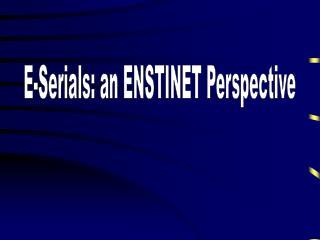 E-Serials: an ENSTINET Perspective