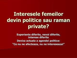 Interesele femeilor devin politice sau raman private?
