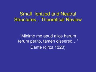 Small  Ionized and Neutral Structures�Theoretical Review