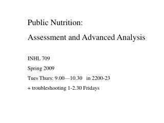 Public Nutrition: Assessment and Advanced Analysis INHL 709 Spring 2009