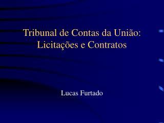 Tribunal de Contas da União: Licitações e Contratos
