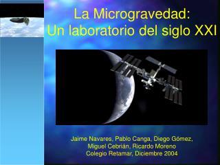 La Microgravedad:  Un laboratorio del siglo XXI