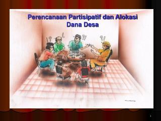 Perencanaan Partisipatif dan Alokasi Dana Desa